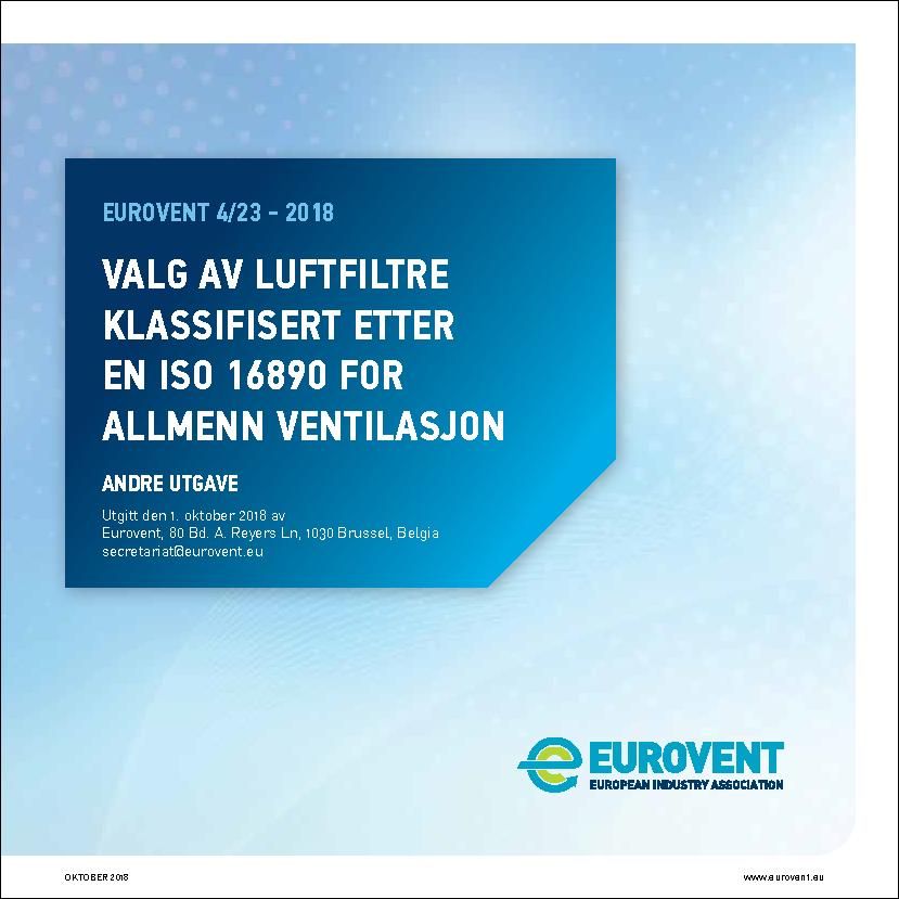 Eurovent 4/23 - 2018: Valg av luftfiltre klassifisert etter EN ISO 16890 for allmenn ventilasjon - Andre utgave