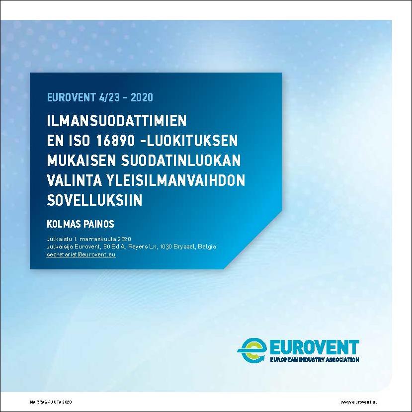 Eurovent 4/23 - 2020: Ilmansuodattimien EN ISO 16890 -Luokituksen Mukaisen Suodatinluokan Valinta Yleisilmanvaihdon Sovelluksiin - Kolmas painos